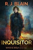 Inquisitor - Witch & Wolf, #1 ebook by RJ Blain