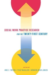 Social Work Practice Research for the Twenty-first Century ebook by