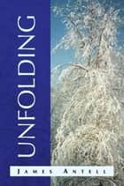 Unfolding ebook by James Antell