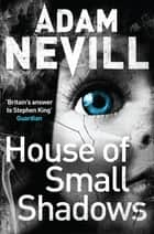 House of Small Shadows ebook by Adam Nevill