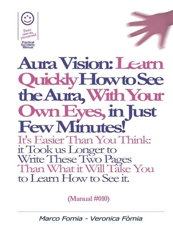 Aura Vision: Learn Quickly How to See the Aura, With Your Own Eyes, in Just Few Minutes! (Manual #010) ebook by Marco Vincenzo Fòmia