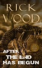 After the End Has Begun ebook by Rick Wood