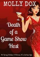 Death of a Game Show Host: No Spring Chicken, A Woman of a Certain Age ebook by Molly Dox