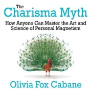 The Charisma Myth - How Anyone Can Master the Art and Science of Personal Magnetism audiobook by Olivia Cabane