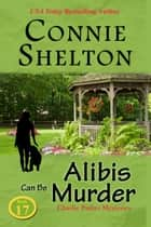 Alibis Can Be Murder - A Girl and Her Dog Cozy Mystery ebook by Connie Shelton