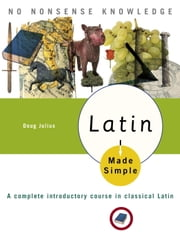 Latin Made Simple - A complete introductory course in Classical Latin ebook by Doug Julius