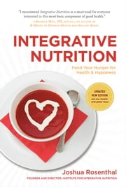 Integrative Nutrition (Third Edition) - Feed Your Hunger for Health and Happiness ebook by Joshua Rosenthal