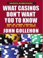 What Casinos Dont Want You to Know ebook by John Gollehon