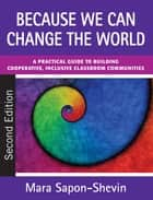 Because We Can Change the World ebook by Professor Mara E. Sapon-Shevin