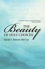 The Beauty of Holy Choices ebook by Sarah J. Breese McCoy
