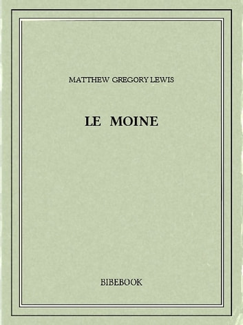 Le moine ebook by Matthew Gregory Lewis