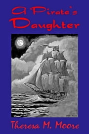 A Pirate's Daughter ebook by Theresa M. Moore
