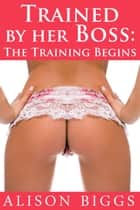 Trained By Her Boss ebook by Alison Biggs