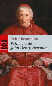 Petite vie de John Henry Newman eBook by Keith Beaumont