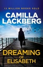 Dreaming of Elisabeth: A Short Story eBook by Camilla Lackberg