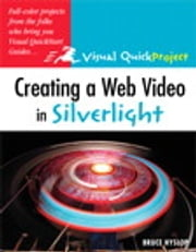 Creating a Web Video in Silverlight - Visual QuickProject Guide ebook by Bruce Hyslop