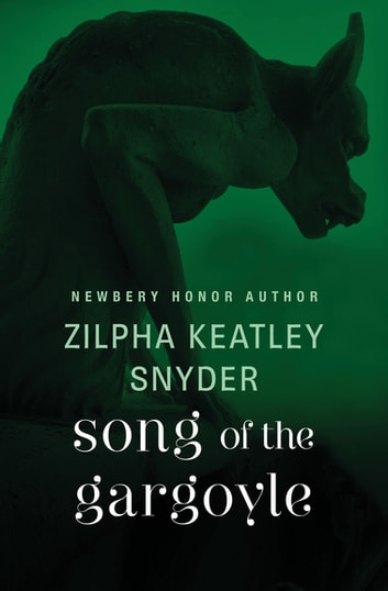 Song of the Gargoyle ebook by Zilpha Keatley Snyder