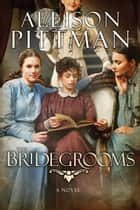 The Bridegrooms - A Novel ebook by Allison K. Pittman