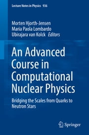 An Advanced Course in Computational Nuclear Physics - Bridging the Scales from Quarks to Neutron Stars ebook by