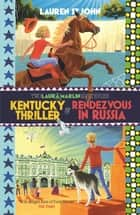 Kentucky Thriller and Rendezvous in Russia - 2in1 Omnibus of books 3 and 4 eBook by Lauren St John