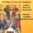 Living Cross of Limpias audiobook by Bob Lord, Penny Lord