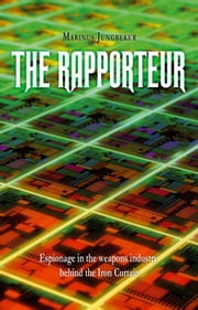 The rapporteur - espionage in the weapons industry behind the Iron Curtain ebook by Jolanda van Mannekes,Marinus Jungbeker,Carol Ayson