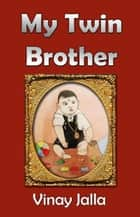 My Twin Brother ebook by Vinay Jalla