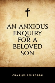 An Anxious Enquiry for a Beloved Son ebook by Charles Spurgeon
