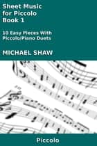 Sheet Music for Piccolo: Book 1 ebook by Michael Shaw