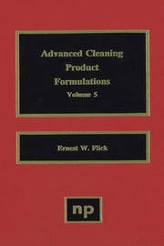 Advanced Cleaning Product Formulations, Vol. 5 ebook by Ernest W. Flick