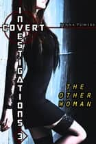 Covert Investigations 3: The Other Woman - The Other Woman ebook by Jenna Powers
