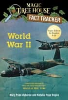 World War II - A Nonfiction Companion to Magic Tree House Super Edition #1: World at War, 1944 ebook by Mary Pope Osborne, Natalie Pope Boyce, Carlo Molinari