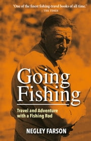 Going Fishing - Travel and Adventure with a Fishing Rod ebook by Negley Farson,C.F. Tunnicliffe