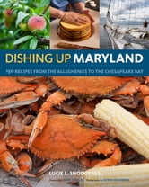 Dishing Up® Maryland - 150 Recipes from the Alleghenies to the Chesapeake Bay ebook by Lucie Snodgrass