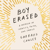 Boy Erased: A Memoir of Identity, Faith and Family audiobook by Garrard Conley, Christopher Ragland