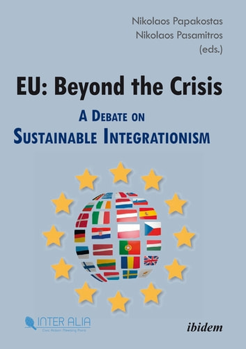 EU: Beyond the Crisis - A Debate on Sustainable Integrationism ebook by