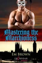 Mastering The Marchioness ebook by Em Brown