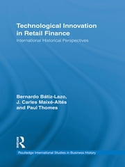 Technological Innovation in Retail Finance - International Historical Perspectives ebook by Bernardo Batiz-Lazo,J. Carles Maixé-Altés,Paul Thomes