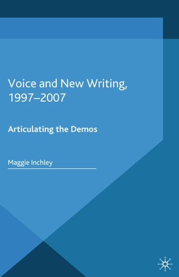 Voice and New Writing, 1997-2007 - Articulating the Demos ebook by M. Inchley