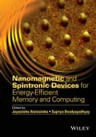 Nanomagnetic and Spintronic Devices for Energy-Efficient Memory and Computing ebook by Jayasimha Atulasimha,Supriyo Bandyopadhyay