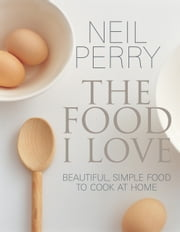 Food I Love ebook by Neil Perry
