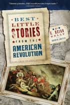 Best Little Stories from the American Revolution - More Than 100 True Stories ebook by C. Brian Kelly