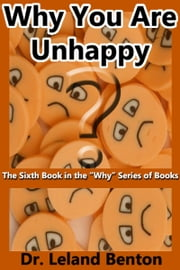 Why You Are Unhappy ebook by Dr. Leland Benton