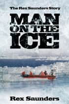 Man on the Ice - The Rex Saunders Story ebook by Rex Saunders