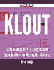 Klout - Simple Steps to Win, Insights and Opportunities for Maxing Out Success ebook by Gerard Blokdijk