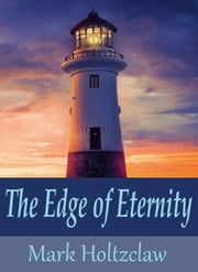 The Edge of Eternity ebook by Mark Holtzclaw