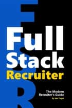 Full Stack Recruiter - The Modern Recruiter's Guide ebook by Jan Tegze