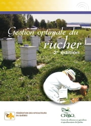Gestion optimale du rucher, 2e édition ebook by Claude Boucher,France Desjardins,Pierre Giovenazzo,Jocelyn Marceau,André Pettigrew,Hugo Tremblay,Nicolas Tremblay,Émile Houle,Danielle Jacques,Lyne Lauzon