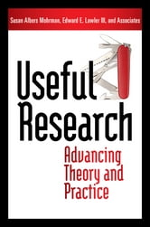 Useful Research - Advancing Theory and Practice ebook by Susan Albers Mohrman,Ed Lawler