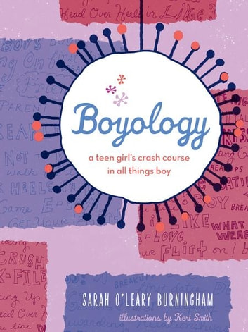 Boyology - A Teen Girl's Crash Course in All Things Boy ebook by Sarah O'Leary Burningham